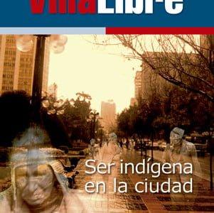 Villa Libre Nº3: Ser indígena en la ciudad