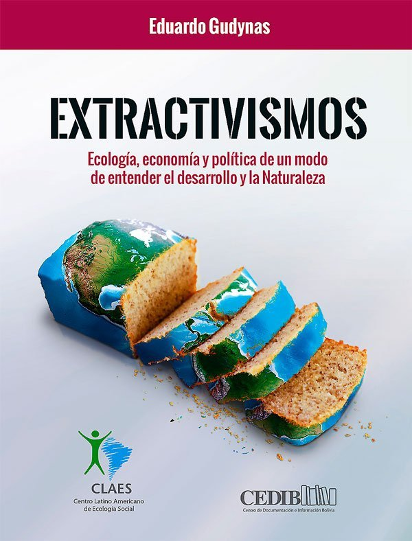 Extractivismos: Ecología, economía y política de un modo de entender el desarrollo  la Naturaleza