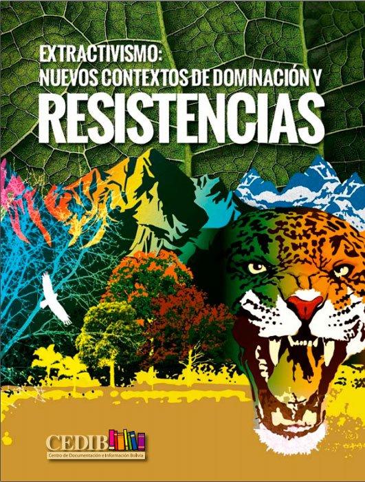 Extractivismos: Nuevos contextos de dominación y resistencias