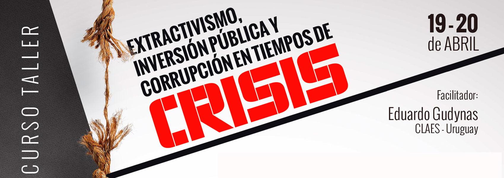Curso-Taller: Extractivismos, crisis, inversión pública y corrupción