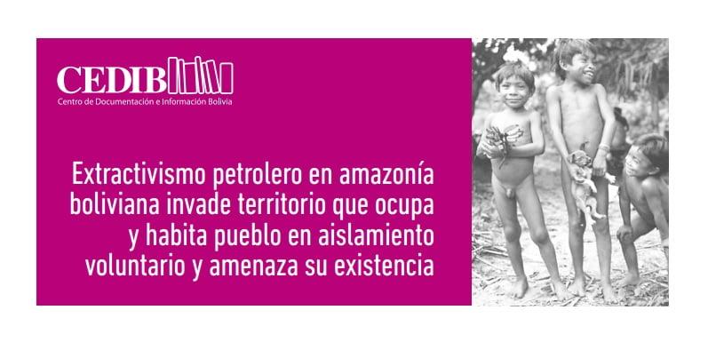 Extractivismo petrolero en Amazonía boliviana invade territorio de un pueblo en aislamiento voluntario