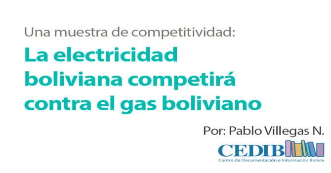 Una muestra de competitividad: La electricidad boliviana competirá  contra el gas boliviano (CEDIB, 2.3.17)
