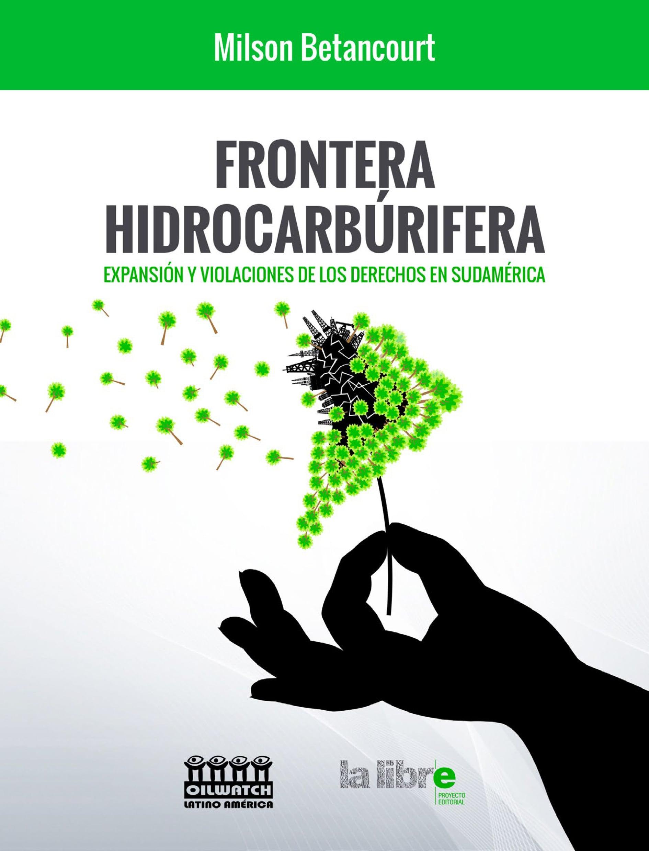 Frontera hidrocarburífera: Expansión y violaciones de derechos en Sudamérica